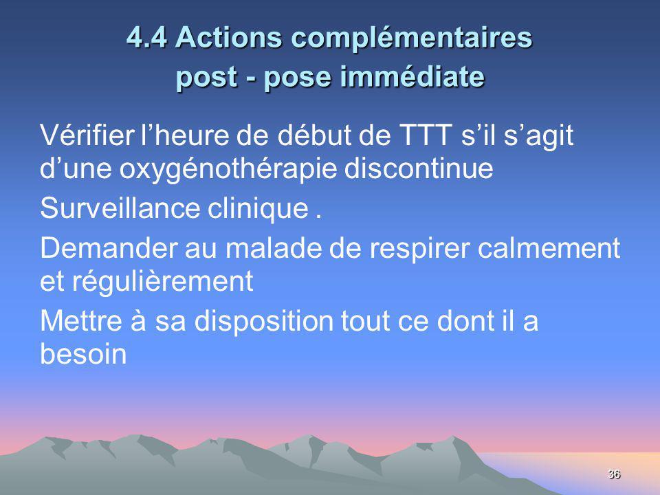 36 4.4 Actions complémentaires post - pose immédiate Vérifier lheure de début de TTT sil sagit dune oxygénothérapie discontinue Surveillance clinique.