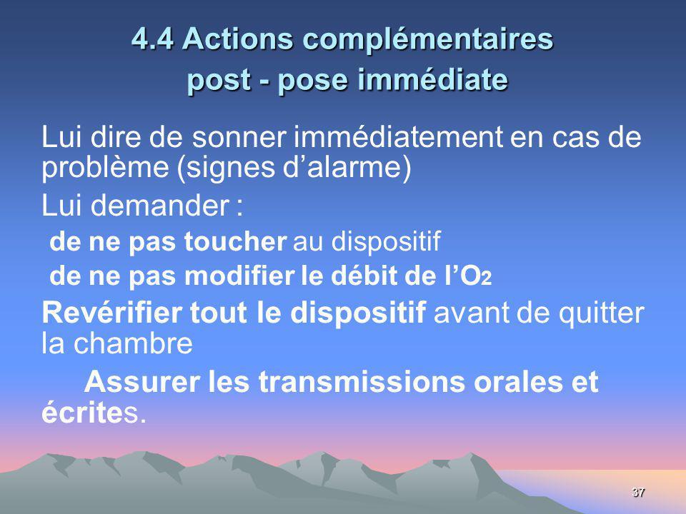 37 4.4 Actions complémentaires post - pose immédiate Lui dire de sonner immédiatement en cas de problème (signes dalarme) Lui demander : de ne pas tou