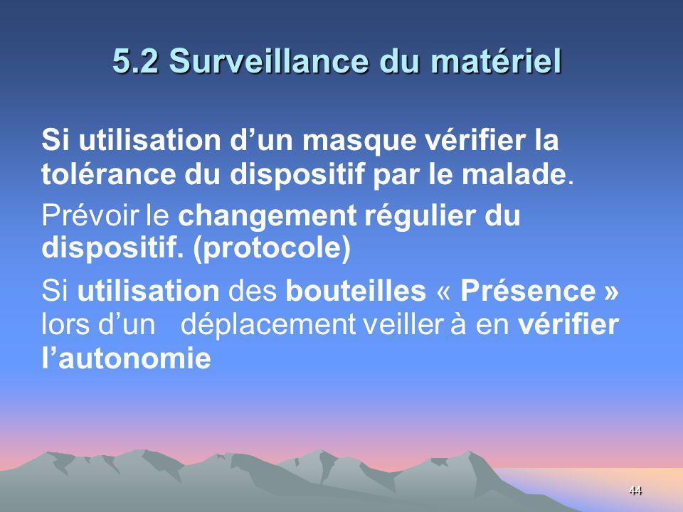44 5.2 Surveillance du matériel 5.2 Surveillance du matériel Si utilisation dun masque vérifier la tolérance du dispositif par le malade. Prévoir le c