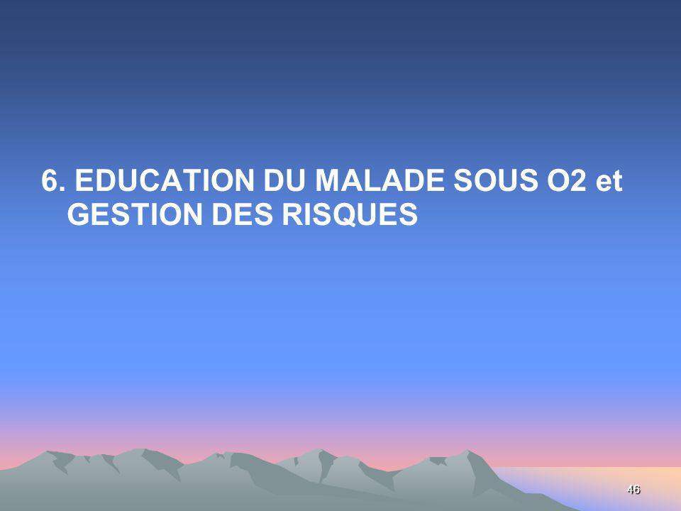 46 6. EDUCATION DU MALADE SOUS O2 et GESTION DES RISQUES