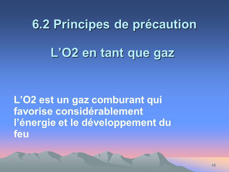 48 6.2 Principes de précaution LO2 en tant que gaz 6.2 Principes de précaution LO2 en tant que gaz LO2 est un gaz comburant qui favorise considérablement lénergie et le développement du feu