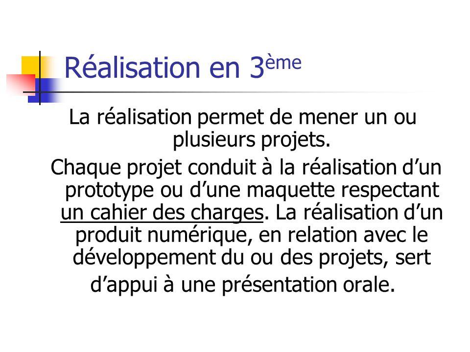 Réalisation en 3 ème La réalisation permet de mener un ou plusieurs projets.