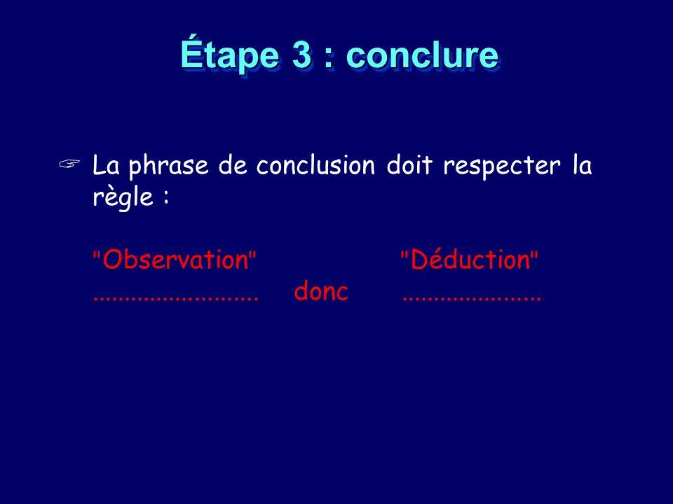 Étape 3 : conclure La phrase de conclusion doit respecter la règle :