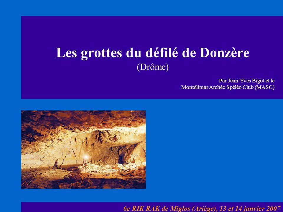 Les grottes du défilé de Donzère (Drôme) 6e RIK RAK de Miglos (Ariège), 13 et 14 janvier 2007 Par Jean-Yves Bigot et le Montélimar Archéo Spéléo Club