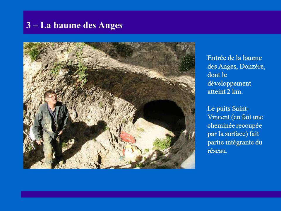 3 – La baume des Anges Entrée de la baume des Anges, Donzère, dont le développement atteint 2 km. Le puits Saint- Vincent (en fait une cheminée recoup