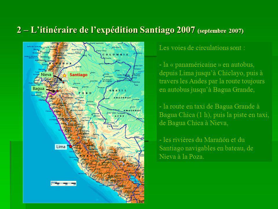 2 – Litinéraire de lexpédition Santiago 2007 (septembre 2007) Les voies de circulations sont : - la « panaméricaine » en autobus, depuis Lima jusquà C