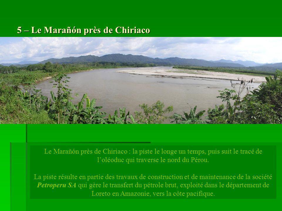5 – Le Marañón près de Chiriaco Le Marañón près de Chiriaco : la piste le longe un temps, puis suit le tracé de loléoduc qui traverse le nord du Pérou