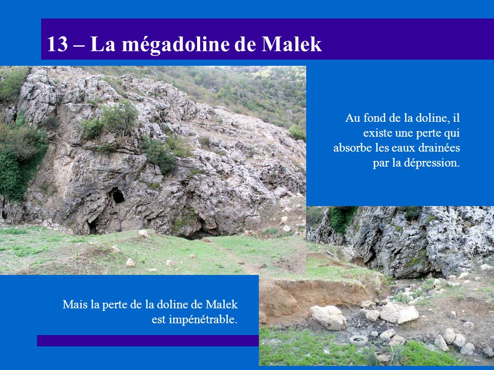 13 – La mégadoline de Malek Mais la perte de la doline de Malek est impénétrable. Au fond de la doline, il existe une perte qui absorbe les eaux drain