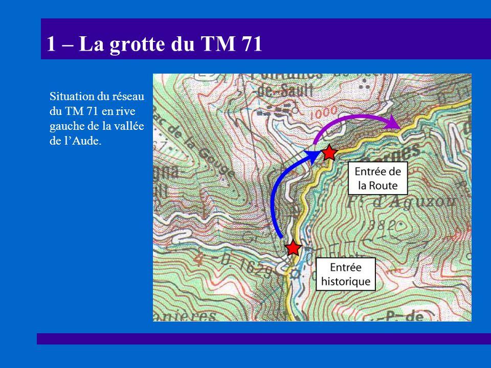 1 – La grotte du TM 71 Situation du réseau du TM 71 en rive gauche de la vallée de lAude.