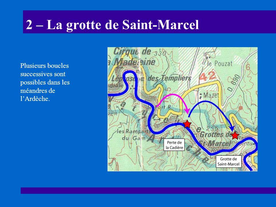 2 – La grotte de Saint-Marcel Plusieurs boucles successives sont possibles dans les méandres de lArdèche.