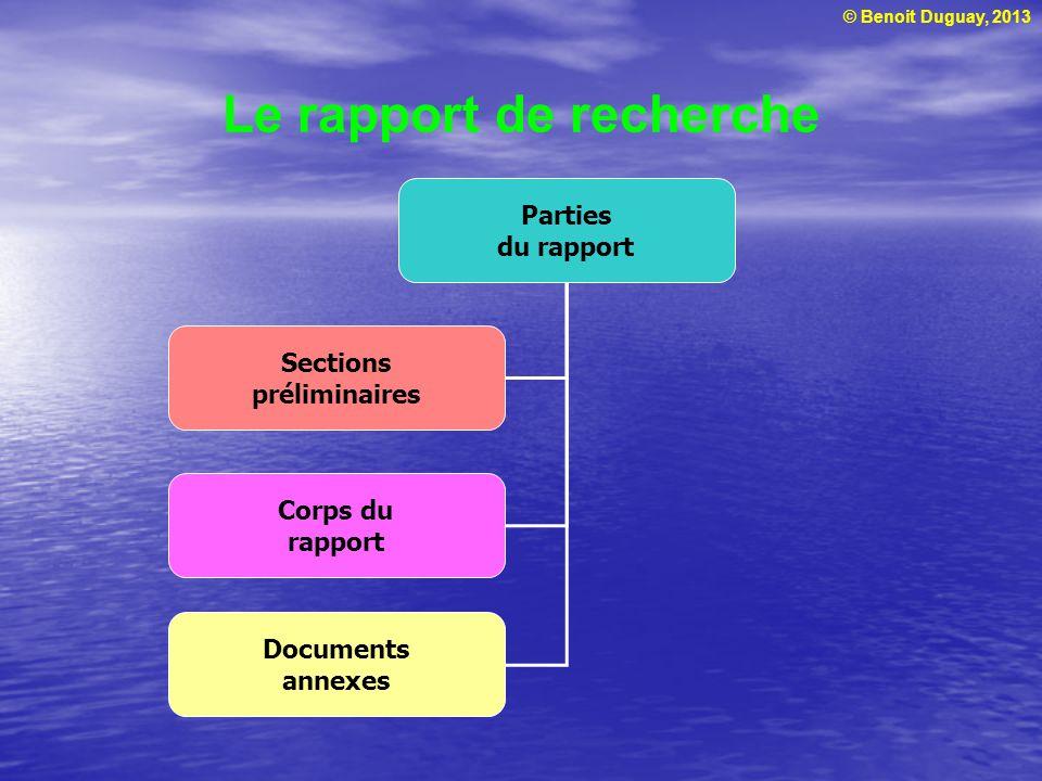 © Benoit Duguay, 2013 Le rapport de recherche Parties du rapport Documents annexes Corps du rapport Sections préliminaires