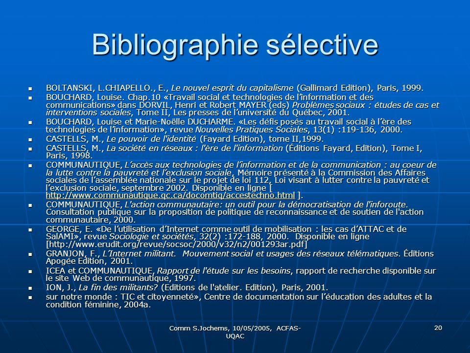 Comm S.Jochems, 10/05/2005, ACFAS- UQAC 20 Bibliographie sélective BOLTANSKI, L.CHIAPELLO., E., Le nouvel esprit du capitalisme (Gallimard Edition), Paris, 1999.