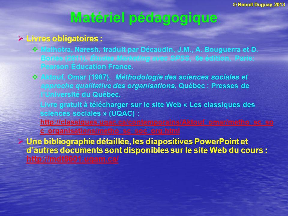 © Benoit Duguay, 2013 Matériel pédagogique Livres obligatoires : Malhotra, Naresh, traduit par Décaudin, J.M., A. Bouguerra et D. Bories (2011), Étude
