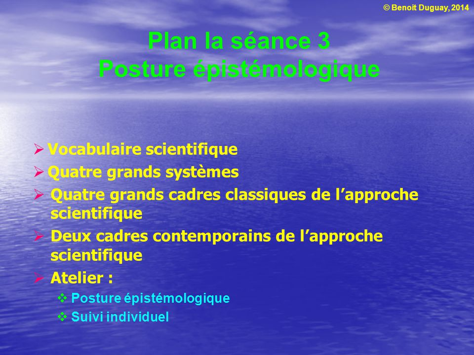 © Benoit Duguay, 2014 Le vocabulaire scientifique Épistémologie Paradigme Fait scientifique Loi scientifique Théorie scientifique Concept scientifique Modèle scientifique Tiré et adapté de : Aktouf, O.