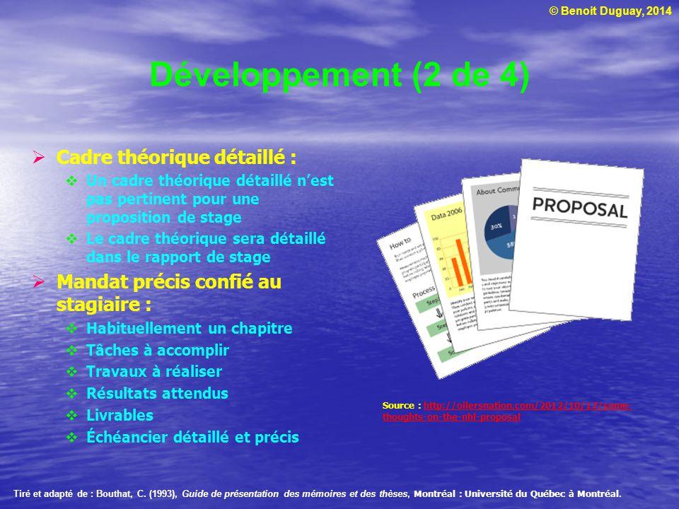 © Benoit Duguay, 2014 Développement (2 de 4) Cadre théorique détaillé : Un cadre théorique détaillé nest pas pertinent pour une proposition de stage L