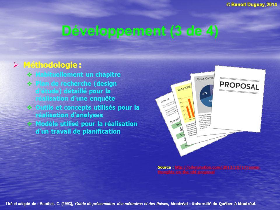 © Benoit Duguay, 2014 Développement (3 de 4) Méthodologie : Habituellement un chapitre Plan de recherche (design détude) détaillé pour la réalisation