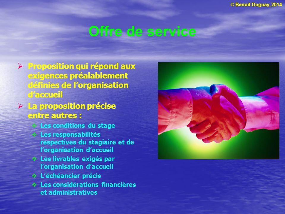 © Benoit Duguay, 2014 Offre de service Proposition qui répond aux exigences préalablement définies de lorganisation daccueil La proposition précise en