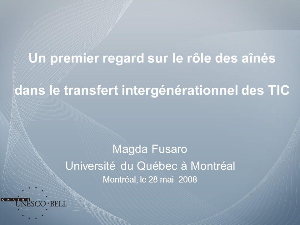 Un premier regard sur le rôle des aînés dans le transfert intergénérationnel des TIC Magda Fusaro Université du Québec à Montréal Montréal, le 28 mai 2008