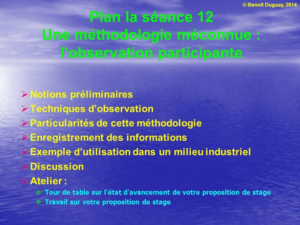 © Benoit Duguay, 2014 Plan la séance 12 Une méthodologie méconnue : lobservation participante Notions préliminaires Techniques dobservation Particular