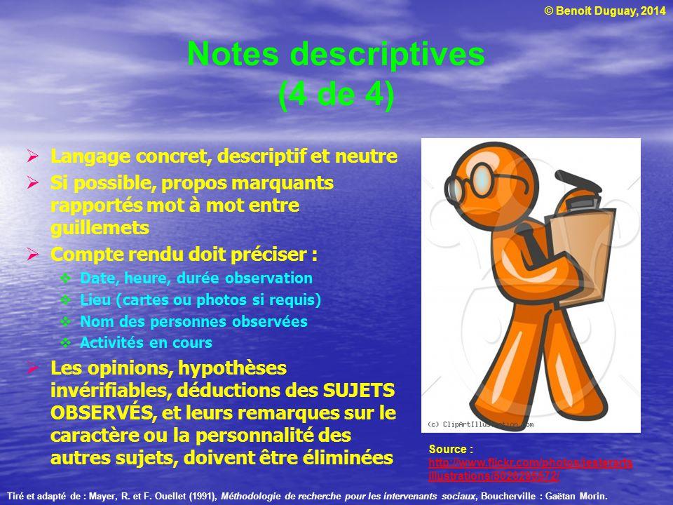 © Benoit Duguay, 2014 Notes descriptives (4 de 4) Langage concret, descriptif et neutre Si possible, propos marquants rapportés mot à mot entre guille