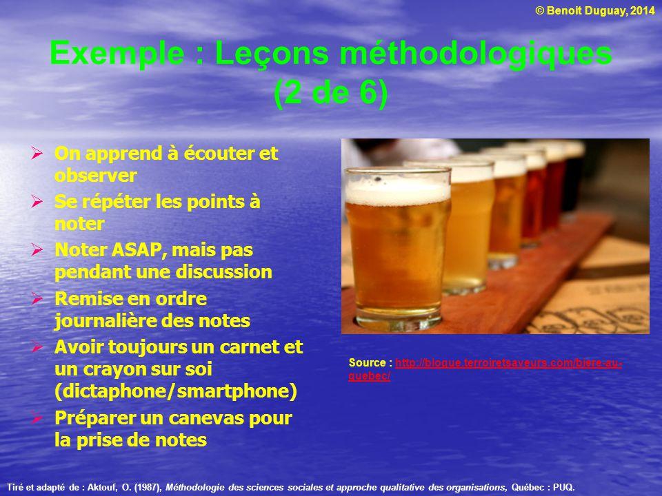 © Benoit Duguay, 2014 Exemple : Leçons méthodologiques (2 de 6) On apprend à écouter et observer Se répéter les points à noter Noter ASAP, mais pas pe