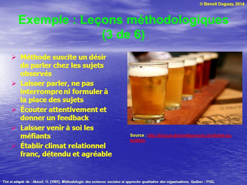 © Benoit Duguay, 2014 Exemple : Leçons méthodologiques (3 de 6) Méthode suscite un désir de parler chez les sujets observés Laisser parler, ne pas int
