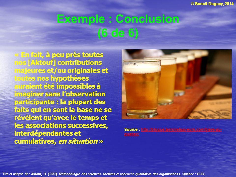 © Benoit Duguay, 2014 Exemple : Conclusion (6 de 6) « En fait, à peu près toutes nos [Aktouf] contributions majeures et/ou originales et toutes nos hy