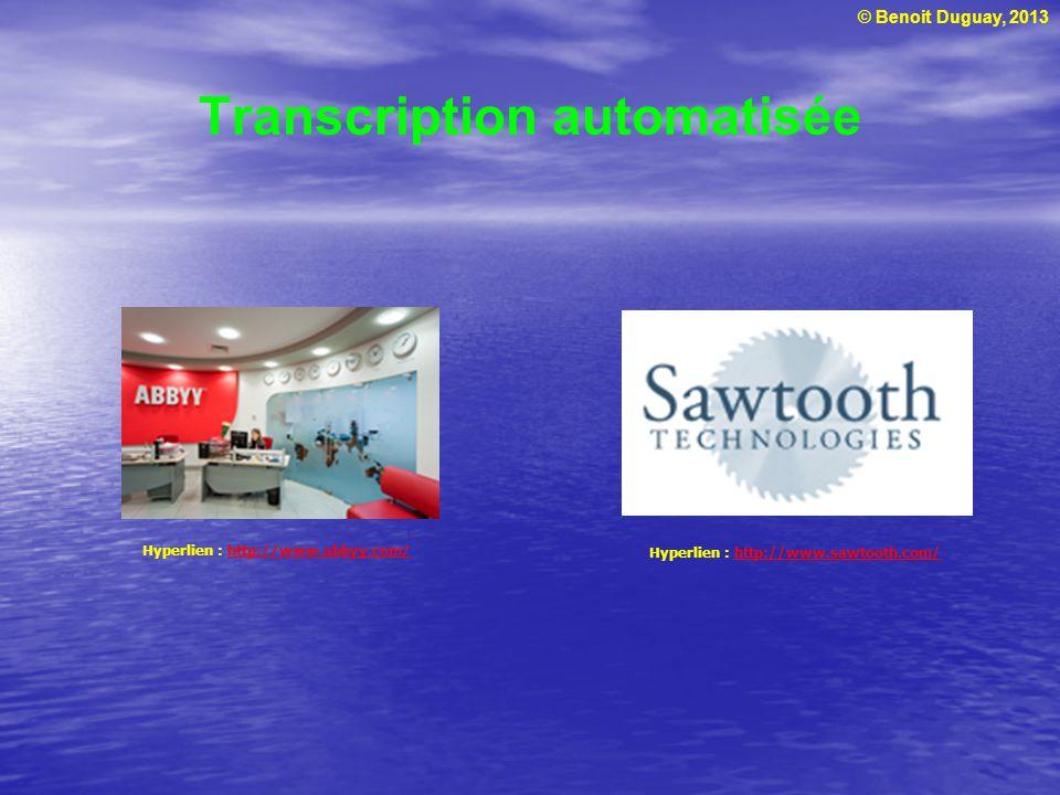 © Benoit Duguay, 2013 Transcription automatisée Hyperlien : http://www.sawtooth.com/http://www.sawtooth.com/ Hyperlien : http://www.abbyy.com/http://w