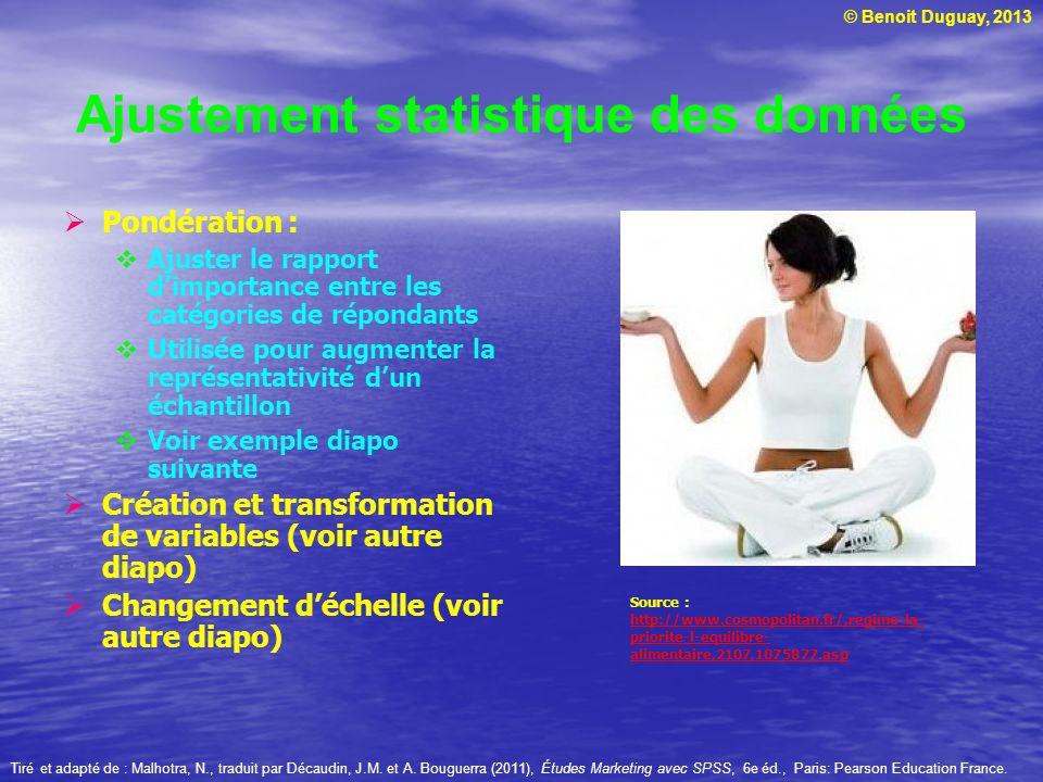 © Benoit Duguay, 2013 Ajustement statistique des données Pondération : Ajuster le rapport dimportance entre les catégories de répondants Utilisée pour