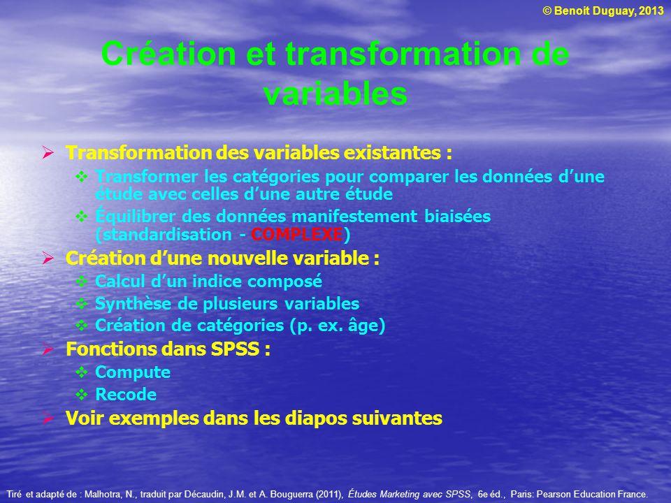© Benoit Duguay, 2013 Création et transformation de variables Transformation des variables existantes : Transformer les catégories pour comparer les d