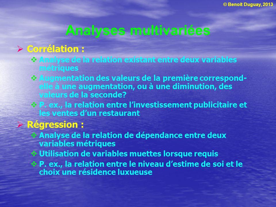 © Benoit Duguay, 2013 Analyses multivariées Corrélation : Analyse de la relation existant entre deux variables métriques Augmentation des valeurs de l