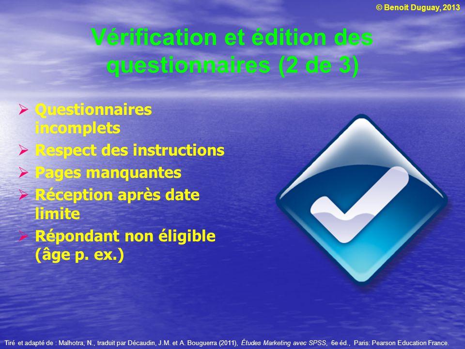 © Benoit Duguay, 2013 Vérification et édition des questionnaires (2 de 3) Questionnaires incomplets Respect des instructions Pages manquantes Réceptio