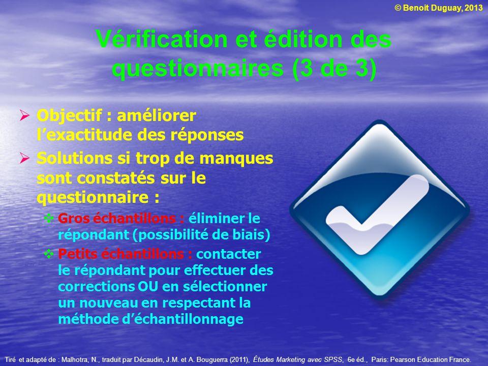 © Benoit Duguay, 2013 Vérification et édition des questionnaires (3 de 3) Objectif : améliorer lexactitude des réponses Solutions si trop de manques s