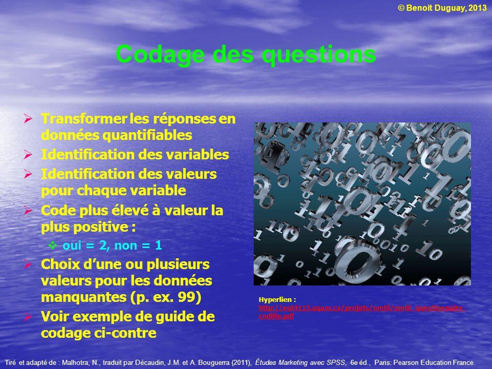© Benoit Duguay, 2013 Codage des questions Transformer les réponses en données quantifiables Identification des variables Identification des valeurs p
