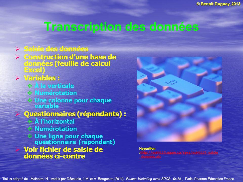 © Benoit Duguay, 2013 Transcription des données Saisie des données Construction dune base de données (feuille de calcul Excel) Variables : À la vertic