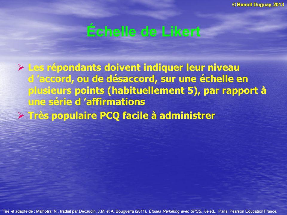 © Benoit Duguay, 2013 Échelle de Likert Les répondants doivent indiquer leur niveau d accord, ou de désaccord, sur une échelle en plusieurs points (ha