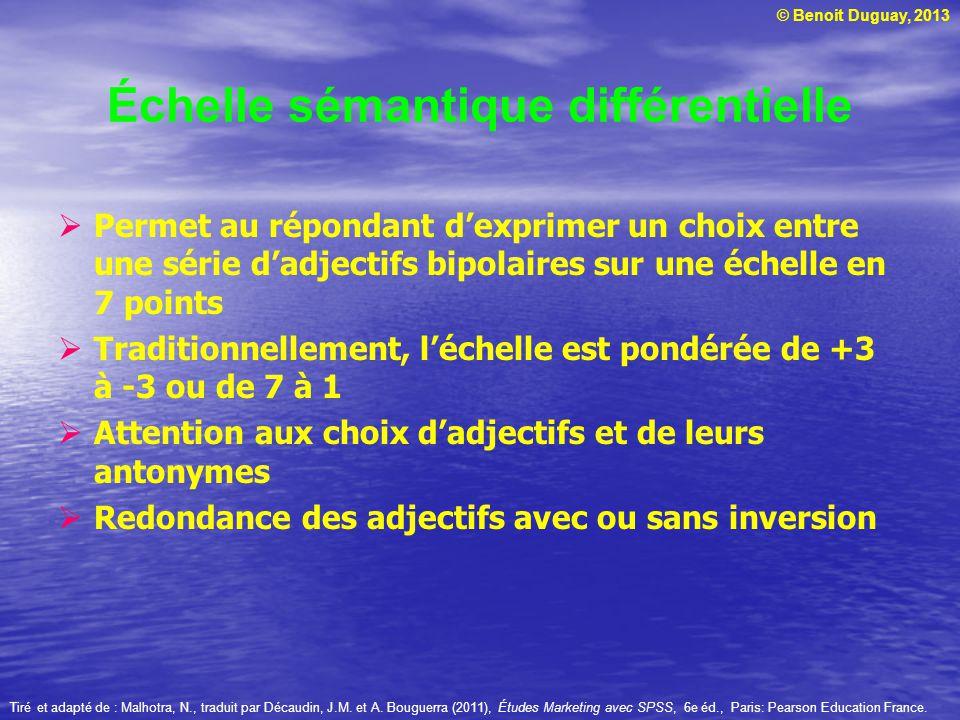 © Benoit Duguay, 2013 Échelle sémantique différentielle Permet au répondant dexprimer un choix entre une série dadjectifs bipolaires sur une échelle e