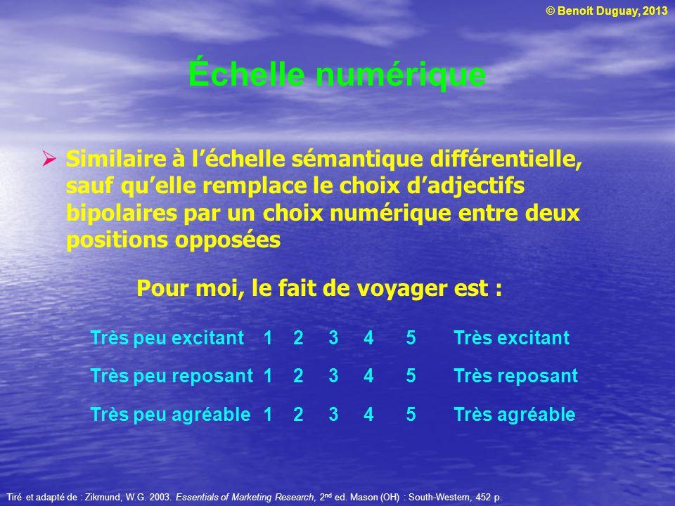 © Benoit Duguay, 2013 Échelle numérique Similaire à léchelle sémantique différentielle, sauf quelle remplace le choix dadjectifs bipolaires par un cho