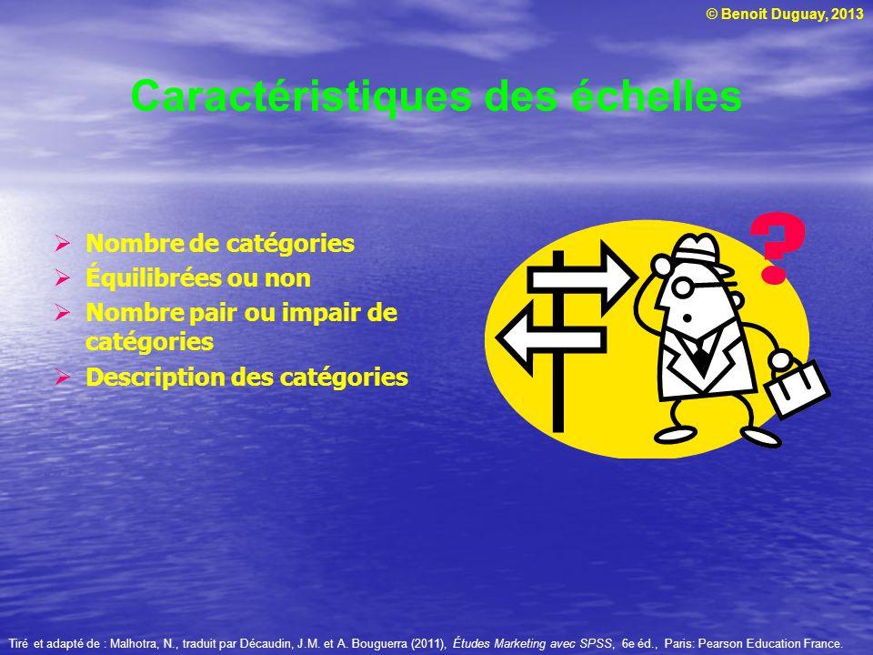 © Benoit Duguay, 2013 Caractéristiques des échelles Nombre de catégories Équilibrées ou non Nombre pair ou impair de catégories Description des catégo