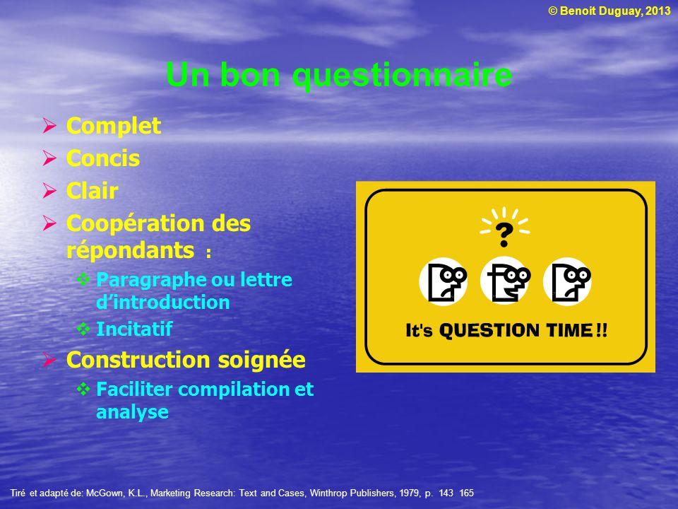 © Benoit Duguay, 2013 Un bon questionnaire Complet Concis Clair Coopération des répondants : Paragraphe ou lettre dintroduction Incitatif Construction