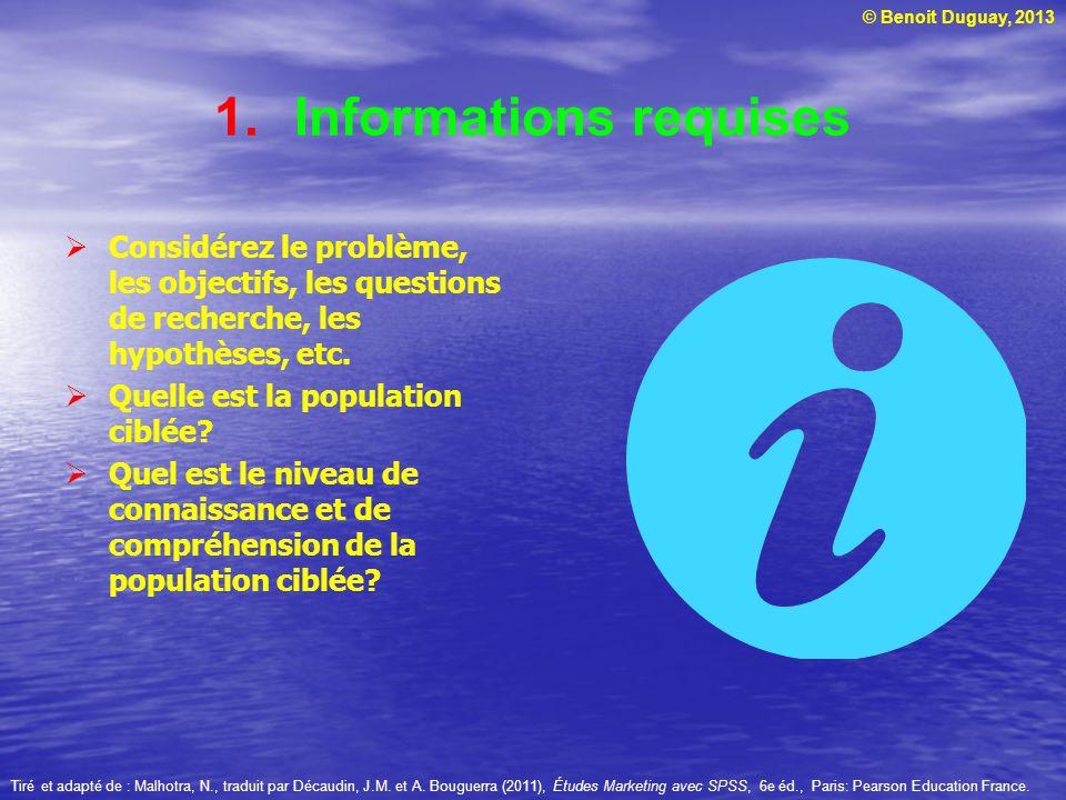 © Benoit Duguay, 2013 1.Informations requises Considérez le problème, les objectifs, les questions de recherche, les hypothèses, etc. Quelle est la po