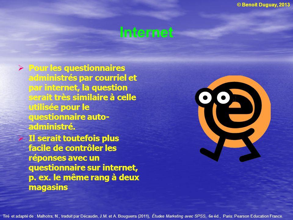 © Benoit Duguay, 2013 Internet Pour les questionnaires administrés par courriel et par internet, la question serait très similaire à celle utilisée po