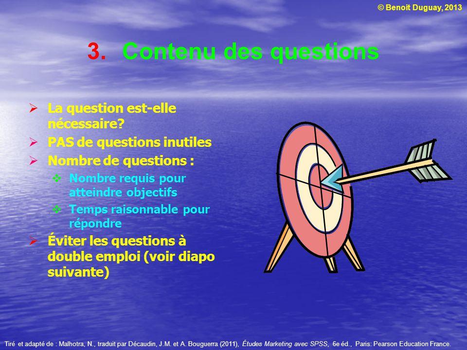 © Benoit Duguay, 2013 3.Contenu des questions La question est-elle nécessaire? PAS de questions inutiles Nombre de questions : Nombre requis pour atte