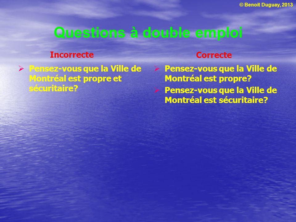 © Benoit Duguay, 2013 Questions à double emploi Pensez-vous que la Ville de Montréal est propre? Pensez-vous que la Ville de Montréal est sécuritaire?