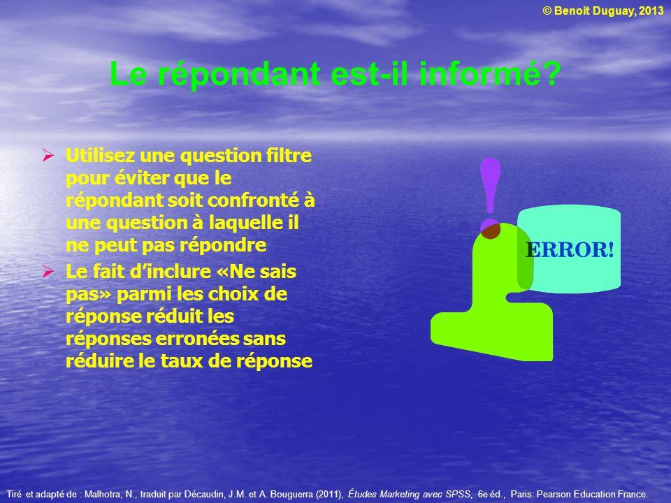 © Benoit Duguay, 2013 Le répondant est-il informé? Utilisez une question filtre pour éviter que le répondant soit confronté à une question à laquelle