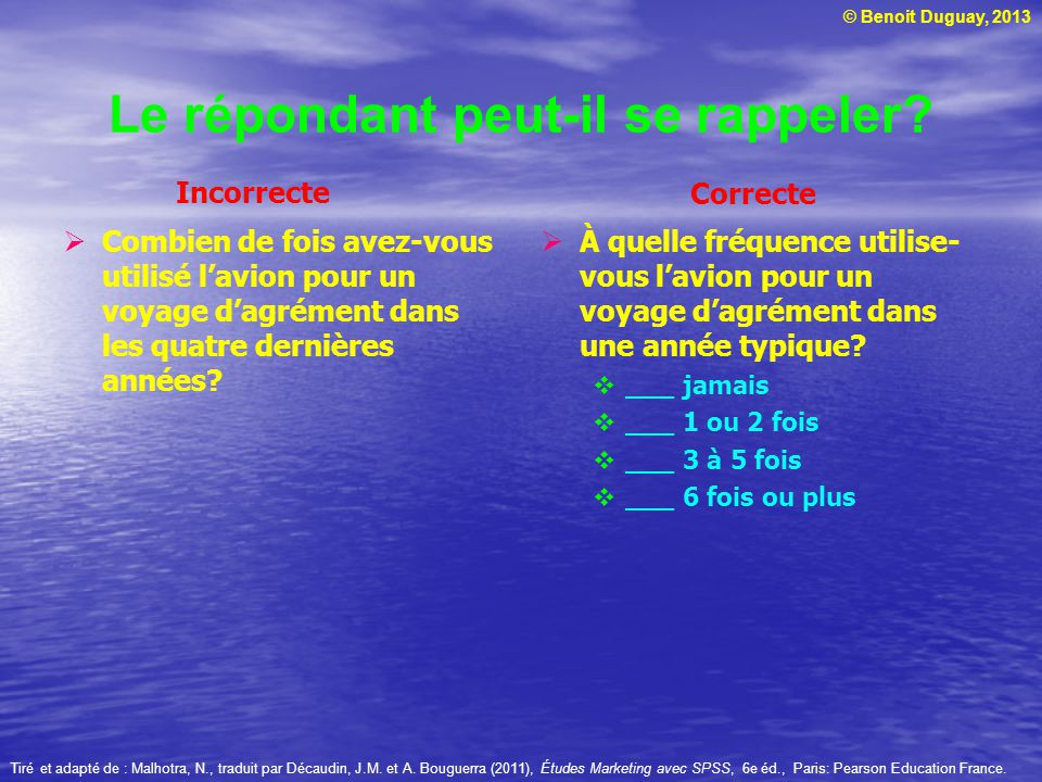 © Benoit Duguay, 2013 Le répondant peut-il se rappeler? À quelle fréquence utilise- vous lavion pour un voyage dagrément dans une année typique? ___ j