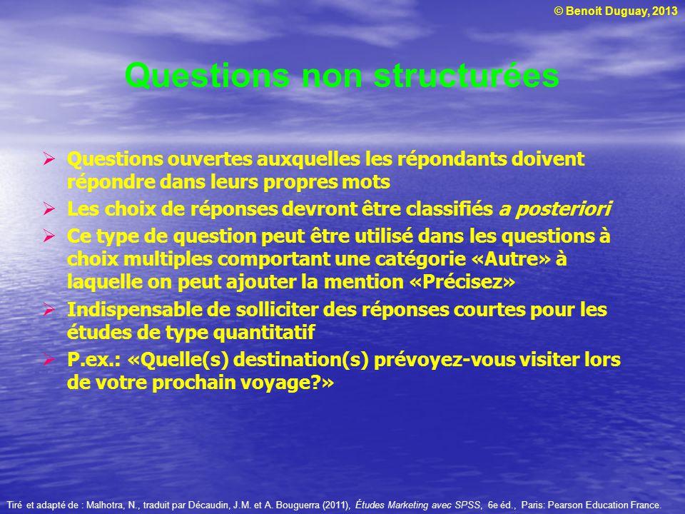 © Benoit Duguay, 2013 Questions ouvertes auxquelles les répondants doivent répondre dans leurs propres mots Les choix de réponses devront être classif