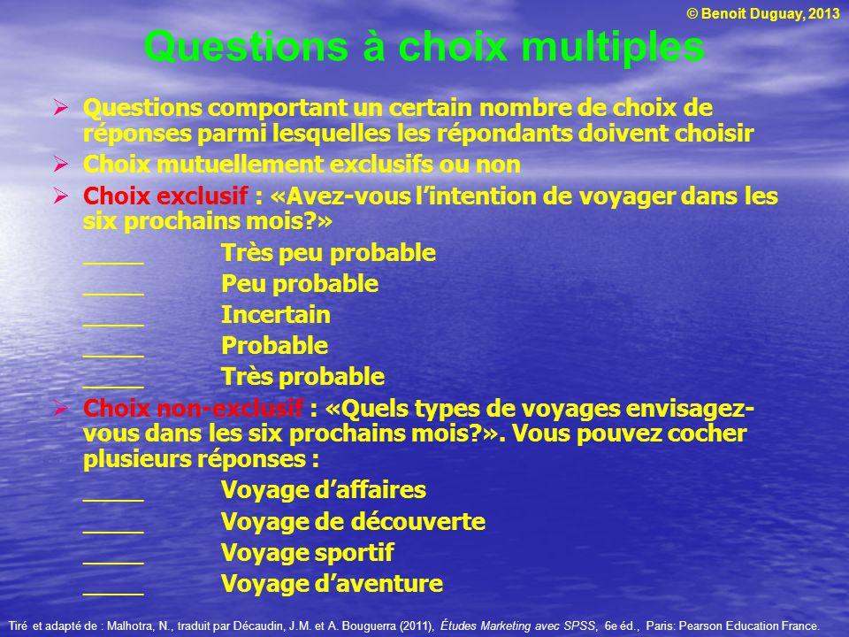 © Benoit Duguay, 2013 Questions comportant un certain nombre de choix de réponses parmi lesquelles les répondants doivent choisir Choix mutuellement e