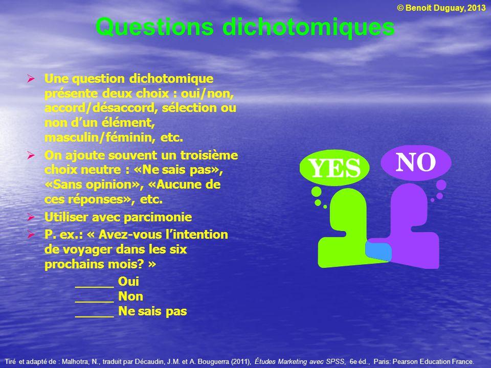 © Benoit Duguay, 2013 Questions dichotomiques Une question dichotomique présente deux choix : oui/non, accord/désaccord, sélection ou non dun élément,