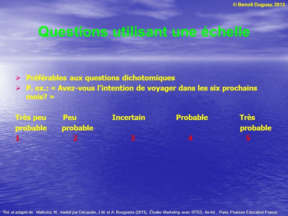 © Benoit Duguay, 2013 Préférables aux questions dichotomiques P. ex.: « Avez-vous lintention de voyager dans les six prochains mois? » Très peu Peu In